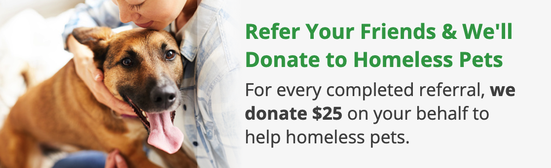 Refer Your Friends and We'll Donate to Homeless Pets